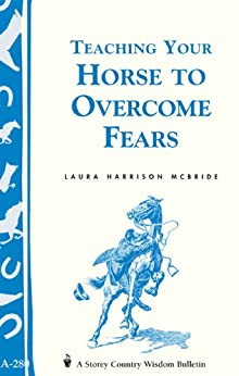 Teaching Your Horse to Overcome Fears: (Storey's Country Wisdom Bulletin A-280) (English Edition)