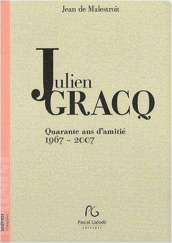 Julien Gracq, 40 ans d'amitié 1967-2007