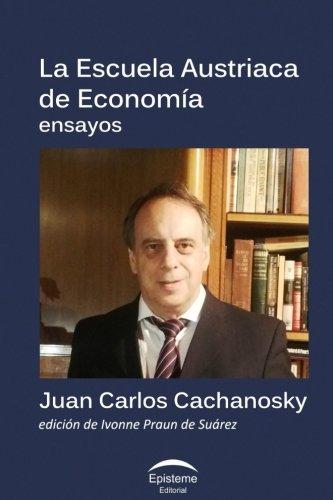 La Escuela Austriaca de Economía por Juan Carlos Cachanosky