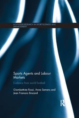 Sports Agents and Labour Markets: Evidence from World Football (Routledge Research in Sport Business and Management) por Giambattista Rossi