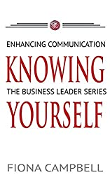 Knowing Yourself: Enhancing Communication: Volume 1 (The Business Leader Series)