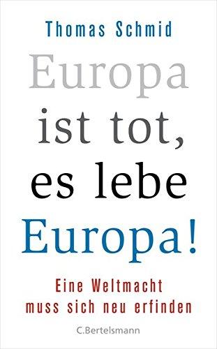 Europa ist tot, es lebe Europa!: Eine Weltmacht muss sich neu erfinden