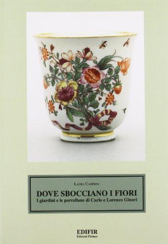 Dove sbocciano i fiori. I giardini e le porcellane di Carlo e Lorenzo Ginori