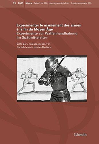 Experimenter Le Maniement Des Armes a La Fin Du Moyen Age: Experimente Zur Waffenhandhabung Im Spatmittelalter