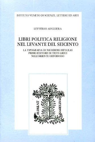 libri-politica-religione-nel-levante-del-seicento-la-tipografia-di-nicodemo-metaxas-primo-editore-di
