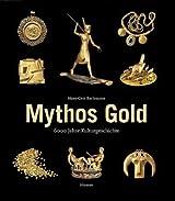Mythos Gold: 6000 Jahre Kulturgeschichte