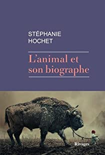 L'animal et son biographe par Stéphanie Hochet
