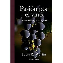 Pasión por el vino: Secretos y placeres de los grandes vinos del mundo