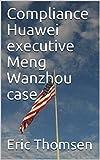 Compliance Huawei executive Meng Wanzhou case (English Edition)
