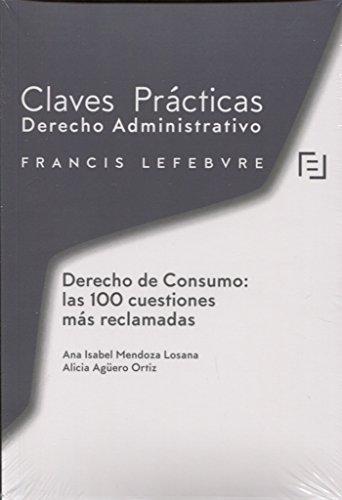 Claves Prácticas Derecho de Consumo: las 100 cuestiones más reclamadas por Lefebvre-El Derecho