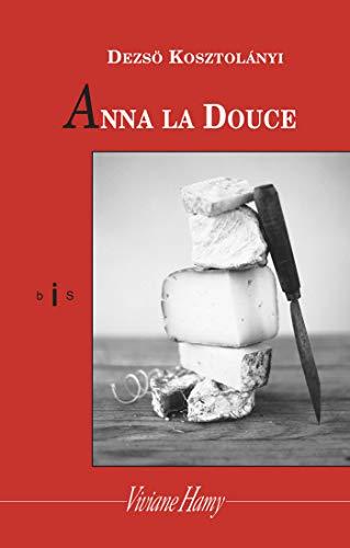 Anna la douce (NE) (Domaine étranger) par Dezsö Kosztolányi