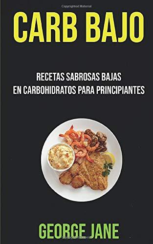 Carb Bajo: Recetas Sabrosas Bajas En Carbohidratos Para Principia