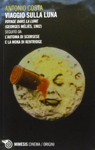 Viaggio sulla luna. Voyage dans la lune (Georges Mlis, 1902) seguito da l'automa di Scorsese e la moka di Kentridge