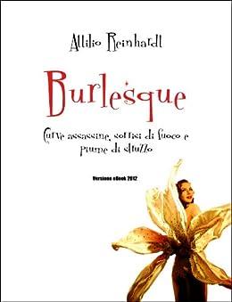 Burlesque: Curve assassine, sorrisi di fuoco e piume di struzzo! di [Reinhardt, Attilio]