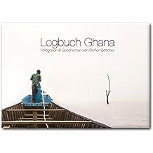 Logbuch Ghana: Fotografien und Geschichten von Steffen Böttcher