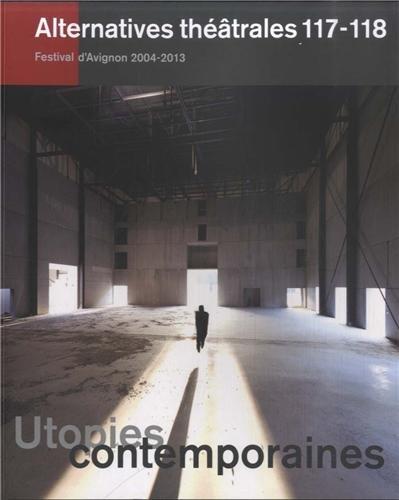 Alternatives théâtrales, N° 117-118, 2e trimestre 2013 : Utopies contemporaines par Georges Banu, Collectif