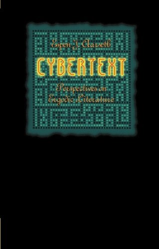 Cybertext: Perspectives on Ergodic Literature por Espen J. Aarseth
