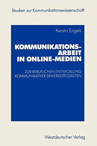 Kommunikationsarbeit in Online-Medien: Zur beruflichen Entwicklung kommunikativer Erwerbstätigkeiten. Eine explorative Studie aus ... (Studien zur Kommunikationswissenschaft)