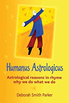 Humanus Astrologicus - Astrological reasons in rhyme why we do what we do by [Parker, Deborah Smith]
