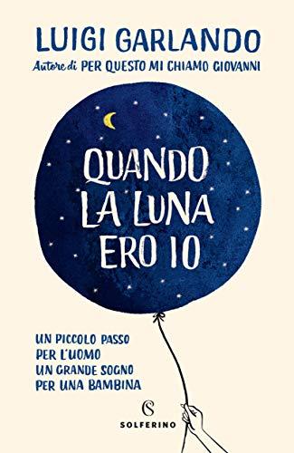 Quando la luna ero io (Italian Edition) eBook: Luigi Garlando ...
