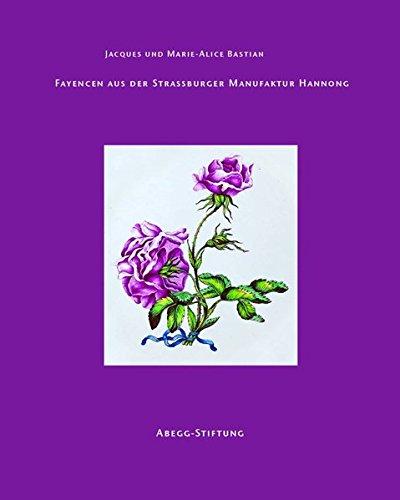 Fayencen aus der Strassburger Manufaktur Hannong (Abegg-Stiftung Monographien)