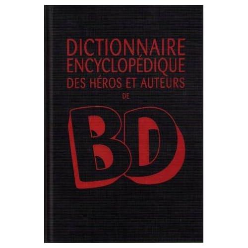 Dictionnaire Encyclopédique Des Héros Et Auteurs De Bd -Volume 3, Science-Fiction/Fantastique, Super-Héros, Oeuvres Indépendantes, Erotisme, Manga