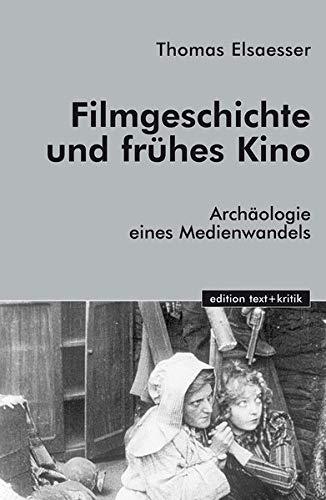 Filmgeschichte und frühes Kino: Archäologie eines Medienwandels