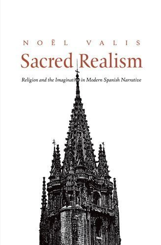 Sacred Realism: Religion and the Imagination in Modern Spanish Narrative by Noël Valis (2010-04-27)