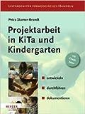 Projektarbeit in KiTa und Kindergarten: entwickeln - durchfŸhren - dokumentieren ( 22. September 2005 )