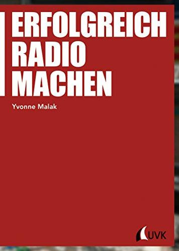 Erfolgreich Radio machen (Praktischer Journalismus, Bd. 100)