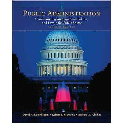 { PUBLIC ADMINISTRATION: UNDERSTANDING MANAGEMENT, POLITICS, AND LAW IN THE PUBLIC SECTOR } By Rosenbloom, David H ( Author ) [ Apr - 2008 ] [ Paperback ]