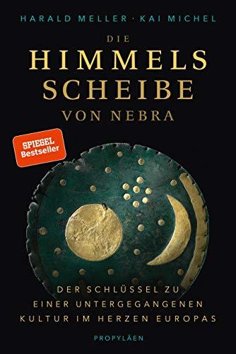 Die Himmelscheibe von Nebra - Der Schlüssel zu einer untergegangenen Kultur im Herzen Europas