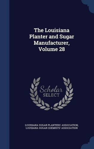 The Louisiana Planter and Sugar Manufacturer, Volume 28