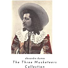 THE THREE MUSKETEERS - Complete Collection: The Three Musketeers, Twenty Years After, The Vicomte of Bragelonne, Ten Years Later, Louise da la Valliere ... Mask: Adventure Classics (English Edition)