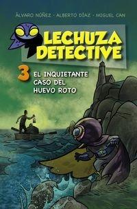 Portada del libro Lechuza Detective 3. El Inquietante Caso Del Huevo Roto (Literatura Infantil (6-11 Años) - Lechuza Detective) de Álvaro Núñez (21 may 2015) Tapa blanda