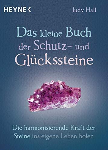 Das kleine Buch der Schutz- und Glückssteine: Die harmonisierende Kraft der Steine ins eigene Leben holen
