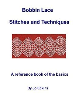 Bobbin Lace Stitches and Techniques - a reference book of the basics by [Edkins, Jo]