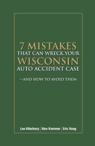 7 Mistakes that Can Wreck Your Wisconsin Auto Accident Case