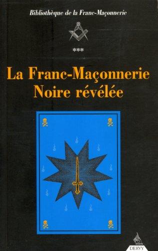 La Franc-Maçonnerie Noire révélée : Ou La Confrérie des Nobles Voyageurs par Anonyme