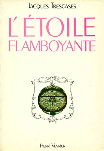 L'étoile flamboyante, ou, La recherche d'une parole perdue par Jacques Trescases