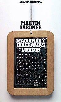 Máquinas y diagramas lógicos (El Libro De Bolsillo (Lb)) por Martin Gardner