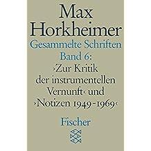 Gesammelte Schriften, Bd. 6. Zur Kritik der instrumentellen Vernunft und Notizen 1949-1969