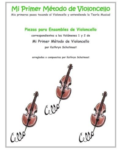 Piezas para Ensambles de Violoncello: correspondientes a los Volumenes 1 y 2 de Mi Primer Metodo de Violoncello