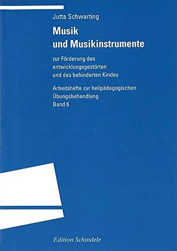 Musik und Musikinstrumente: zur Förderung des entwicklungsgestörten und des behinderten Kindes (Arbeitshefte zur heilpädagogischen Übungsbehandlung)