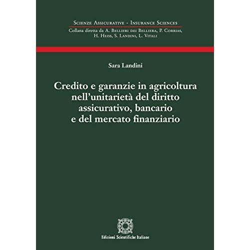 Credito E Garanzie In Agricoltura Nell'unitarietà Del Diritto Assicurativo, Bancario E Del Mercato Finanziario