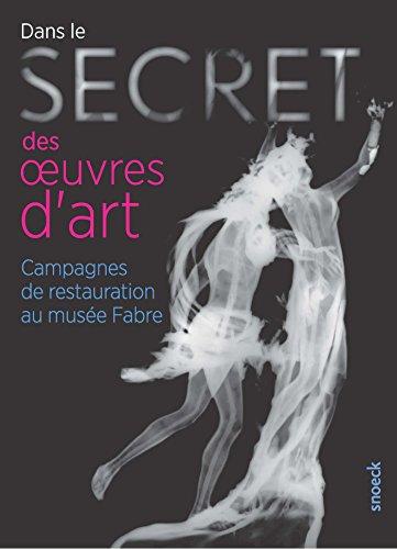 Dans le secret des oeuvres d'art : Campagnes de restauration au musée Fabre par Collectif