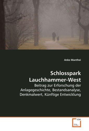 Schlosspark Lauchhammer-West: Beitrag zur Erforschung der Anlagegeschichte, Bestandsanalyse, Denkmalwert, Künftige Entwicklung
