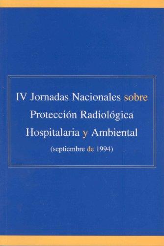 IV Jornadas nacionales sobre protección radiológica hospitalaria y ambiental