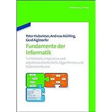 Fundamente der Informatik: Funktionale, imperative und objektorientierte Sicht, Algorithmen und Datenstrukturen.