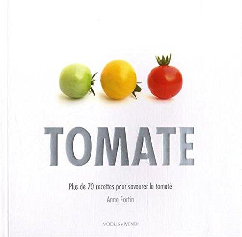 Tomate : Plus de 70 recettes pour savourer la tomate par Anne Fortin